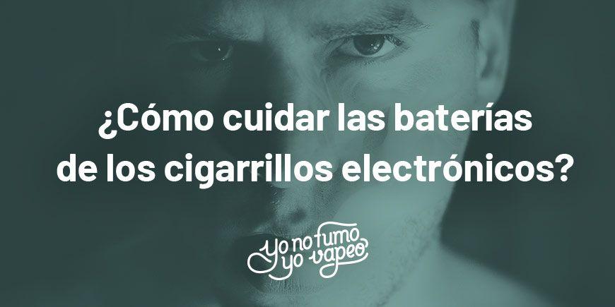 cómo cuidar las baterias de los cigarrillos electrónicos