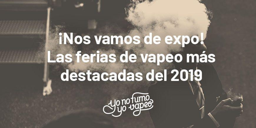 Principales Ferias de Vapeo 2019 a nivel internacional.